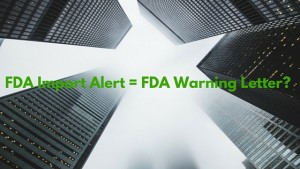 FDA Import Alerts equates to Warning Letters?